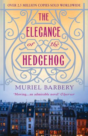 """""""The Elegance of the Hedgehog"""" by Muriel Barbery... Fabulous read."""