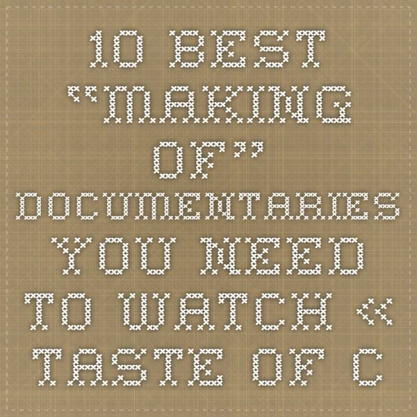 "10 Best ""Making Of"" Documentaries You Need To Watch « Taste Of Cinema – Movie Reviews and Classic Movie Lists"