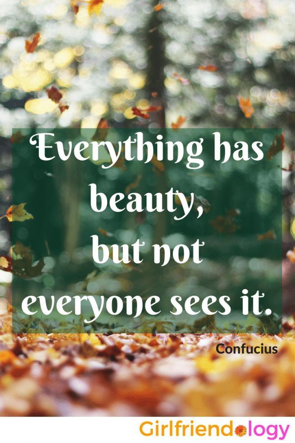 Everything has beauty - inspiring quote on beauty, plus girlfriend advice on feeling beautiful without plastic surgery http://www.girlfriendology.com/four-great-tips-for-looking-your-best-without-surgery-beauty-tricks-from-lisa-moore/