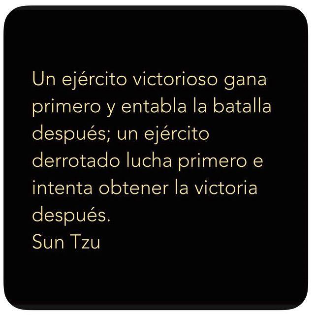 Un ejército victorioso gana primero y entabla la batalla después; un ejército derrotado lucha primero e intenta obtener la victoria después. Sun Tzu