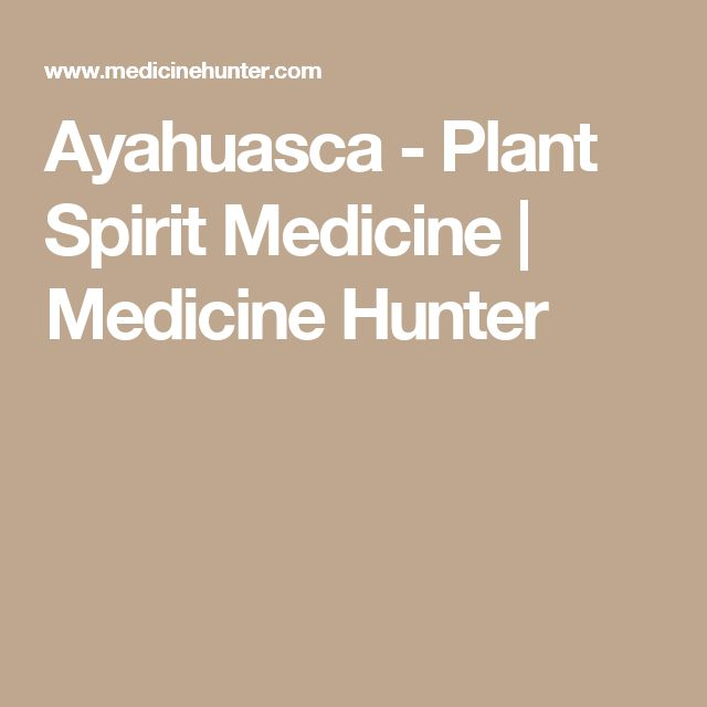 Ayahuasca - Plant Spirit Medicine  | Medicine Hunter