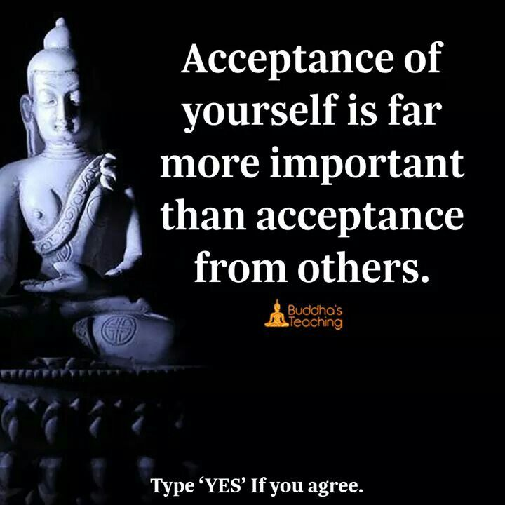 Acceptance of yourself is more important than acceptance from others.