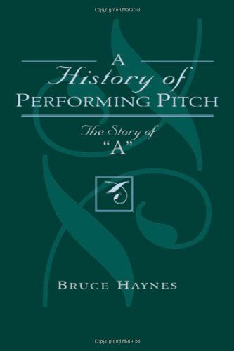 "History of Performing Pitch: The Story of ""A"" by Bruce Haynes. $79.99. Publication: November 6, 2002. Publisher: Scarecrow Press (November 6, 2002). Author: Bruce Haynes. 632 pages"