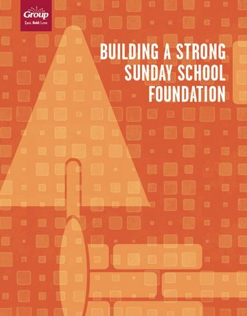 Building a strong Sunday school foundation - free how to guide from Group Publishing