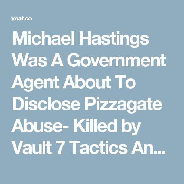 Michael Hastings Was A Government Agent About To Disclose Pizzagate Abuse- Killed by Vault 7 Tactics And Covered Up By Wife - Explosive Alex Jones Today | pizzagate