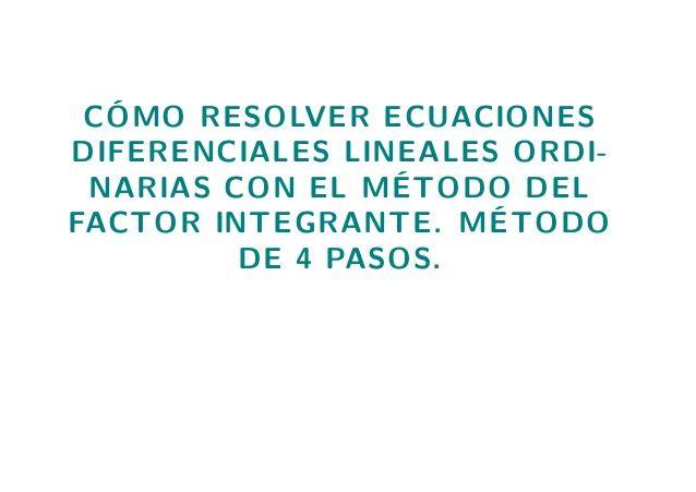 Metodo de 4 pasos para resolver Ecuaciones Diferenciales Lineales by Manuel Alejandro Vivas Riverol via slideshare