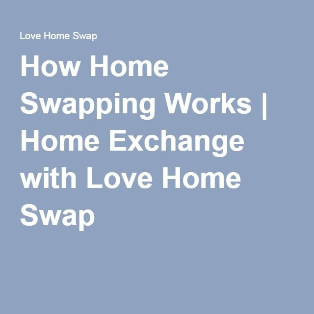 How Home Swapping Works | Home Exchange with Love Home Swap