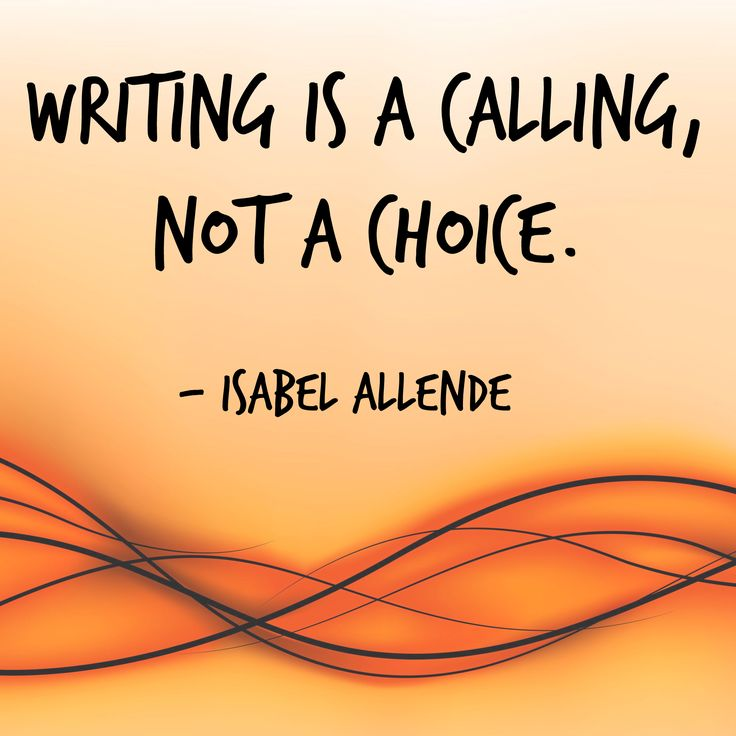 Writing is a calling, not a choice. Isabel Allende