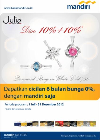 julia jewelry - cicilan 6 bulan dengan bunga 0%, periode hingga 31 desember 2012, info: mandiri call 14000 www.bankmandiri.co.id