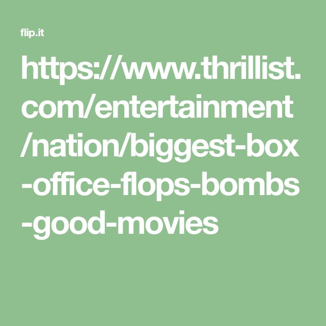 https://www.thrillist.com/entertainment/nation/biggest-box-office-flops-bombs-good-movies