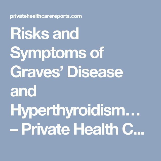 Risks and Symptoms of Graves' Disease and Hyperthyroidism… – Private Health Care