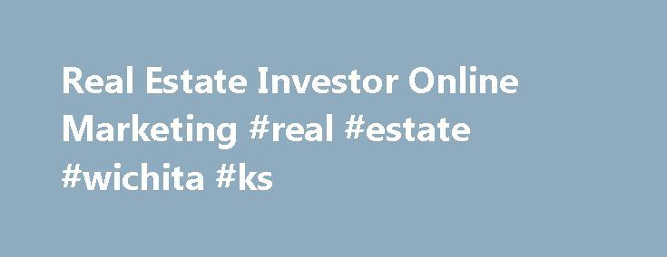 Real Estate Investor Online Marketing #real #estate #wichita #ks http://real-estate.remmont.com/real-estate-investor-online-marketing-real-estate-wichita-ks/  #real estate investor websites # Real Estate Investor Online Marketing Are your ready to leverage the internet so you can grow and scale your real estate business long term? It all starts with having a website that converts. A website that allows you to update your real estate investor site with great content that the… Read More »The…