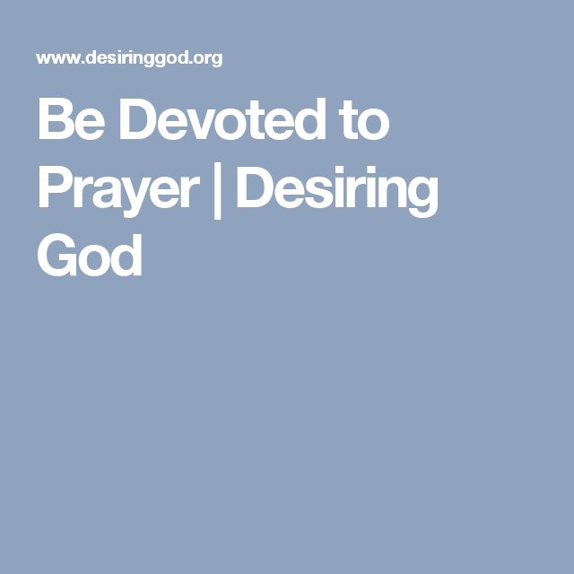 Be Devoted to Prayer | Desiring God