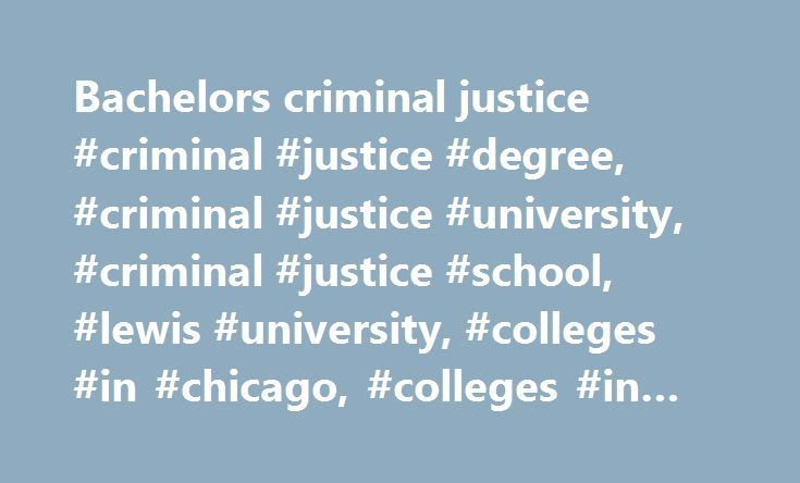 Bachelors criminal justice #criminal #justice #degree, #criminal #justice #university, #criminal #justice #school, #lewis #university, #colleges #in #chicago, #colleges #in #illinois http://namibia.remmont.com/bachelors-criminal-justice-criminal-justice-degree-criminal-justice-university-criminal-justice-school-lewis-university-colleges-in-chicago-colleges-in-illinois/  # Criminal/Social Justice, B.A. (Accelerated) Take command of your career. Experience greater rewards and opportunity with…