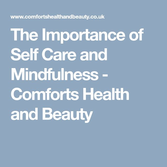 The Importance of Self Care and Mindfulness - Comforts Health and Beauty