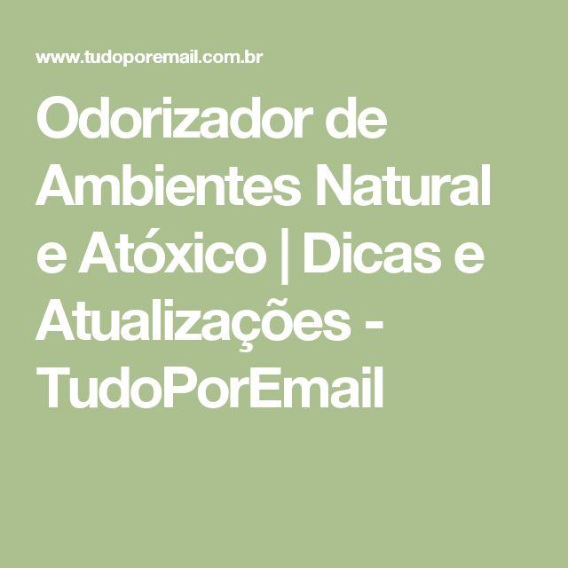 Odorizador de Ambientes Natural e Atóxico | Dicas e Atualizações - TudoPorEmail