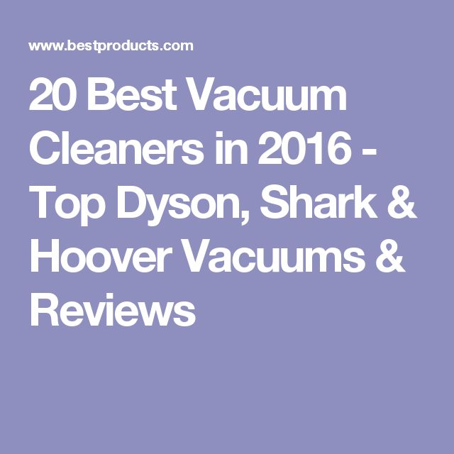 20 Best Vacuum Cleaners in 2016 - Top Dyson, Shark & Hoover Vacuums & Reviews
