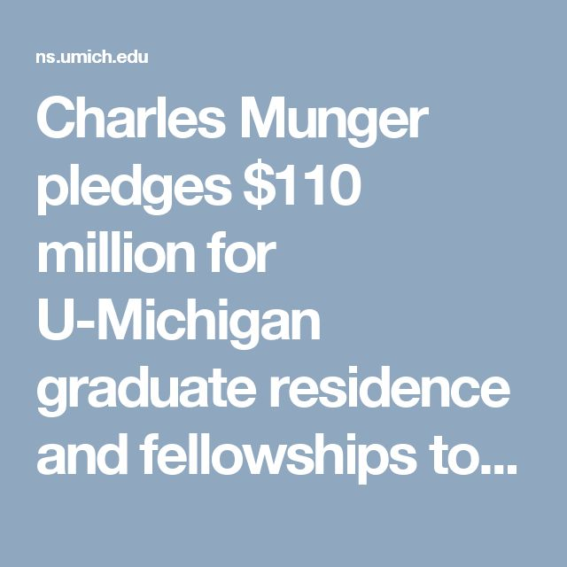 Charles Munger pledges $110 million for U-Michigan graduate residence and fellowships to create community of scholars; largest gift in university's history | University of Michigan News