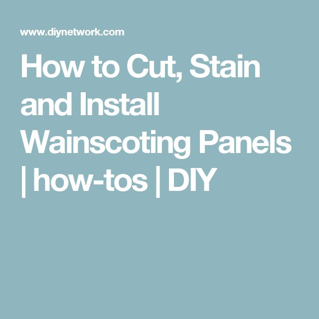 How to Cut, Stain and Install Wainscoting Panels | how-tos | DIY