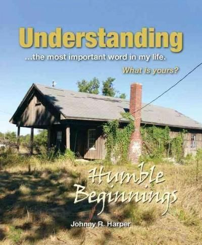 Understanding...the Most Important Word in My Life: What Is Yours?: Humble Beginnings