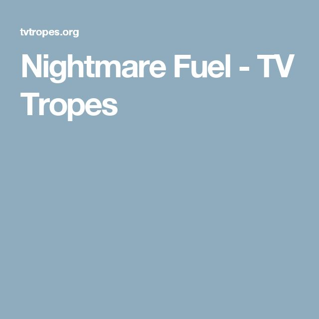 Nightmare Fuel - TV Tropes