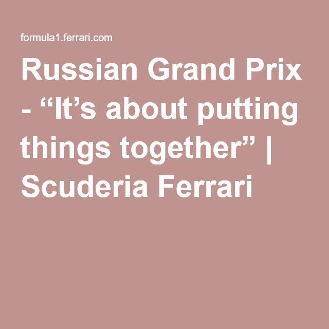 "Russian Grand Prix - ""It's about putting things together""   Scuderia Ferrari"