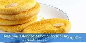 National Chinese Almond Cookie Day - April 9