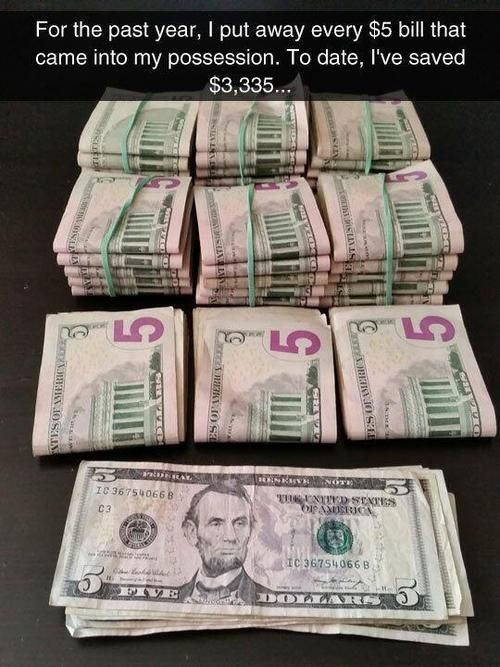 This actually is working. Lol pinned this a while ago but I've been saving my 5s and 10a actually because I fuckin hate $10 bills idk why I just do but yeah. I wanna keep this up for a few months. Literally EVERY single $5 bill that comes into my possession I put away. So cash wise I only carry 1s and 20s.