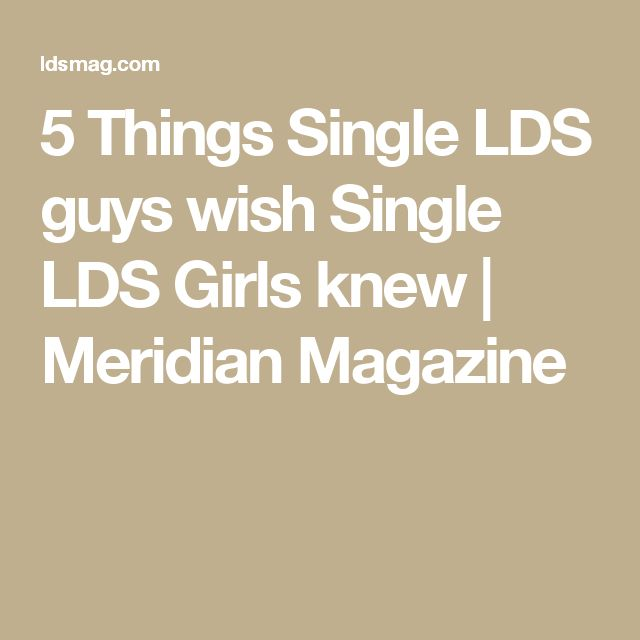 5 Things Single LDS guys wish Single LDS Girls knew | Meridian Magazine