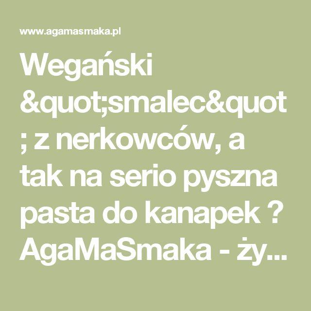 """Wegański """"smalec"""" z nerkowców, a tak na serio pyszna pasta do kanapek ⋆ AgaMaSmaka - żyj i jedz zdrowo!"""