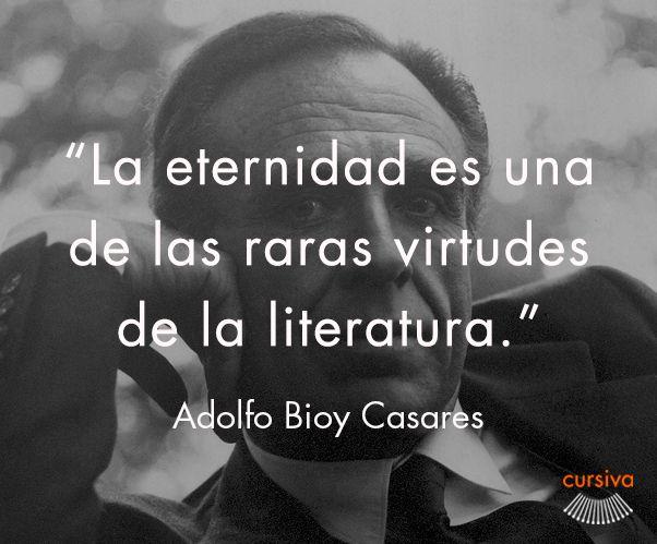 """""""La eternidad es una de las raras virtudes de la literatura"""" Adolfo Bioy Casares #cita #quote #escritura #literatura #libros #books #AdolfoBioyCasares"""