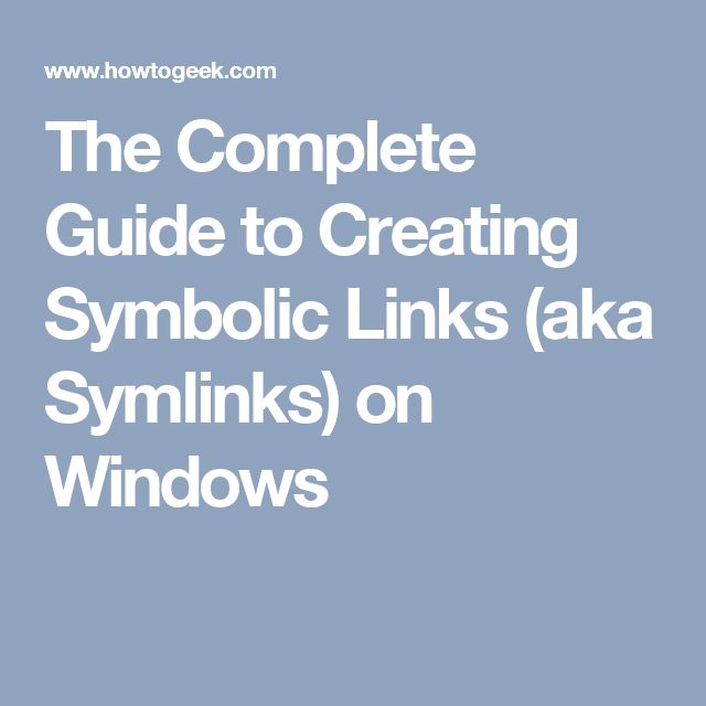 The Complete Guide to Creating Symbolic Links (aka Symlinks) on Windows