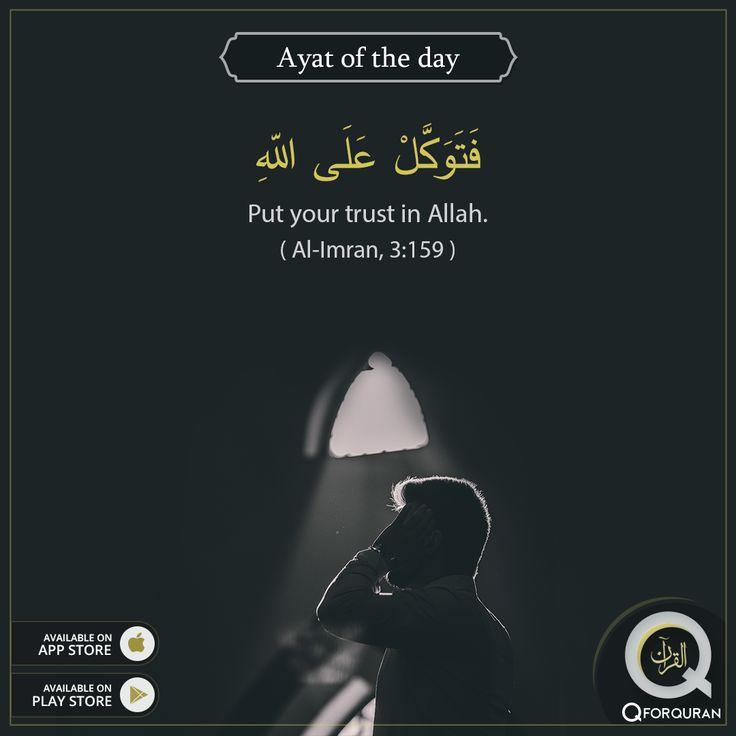 **AYAT OF THE DAY** Put your trust in Allah. (Al-Imran, 3:159) #AyatOfTheDay #Quran #QforQuran