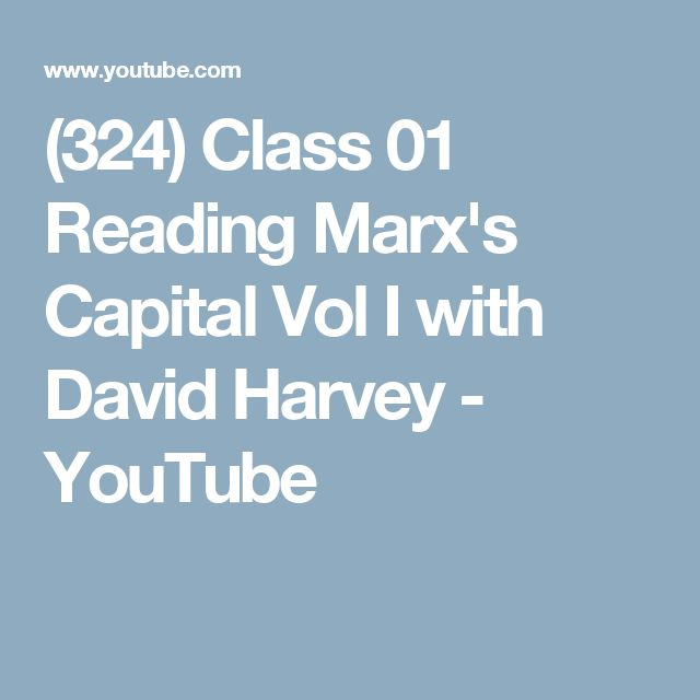 (324) Class 01 Reading Marx's Capital Vol I with David Harvey - YouTube