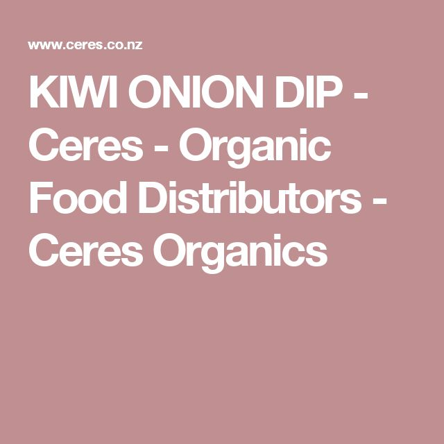 KIWI ONION DIP - Ceres - Organic Food Distributors - Ceres Organics