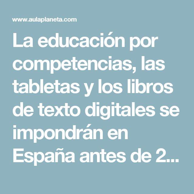 La educación por competencias, las tabletas y los libros de texto digitales se impondrán en España antes de 2020 -aulaPlaneta