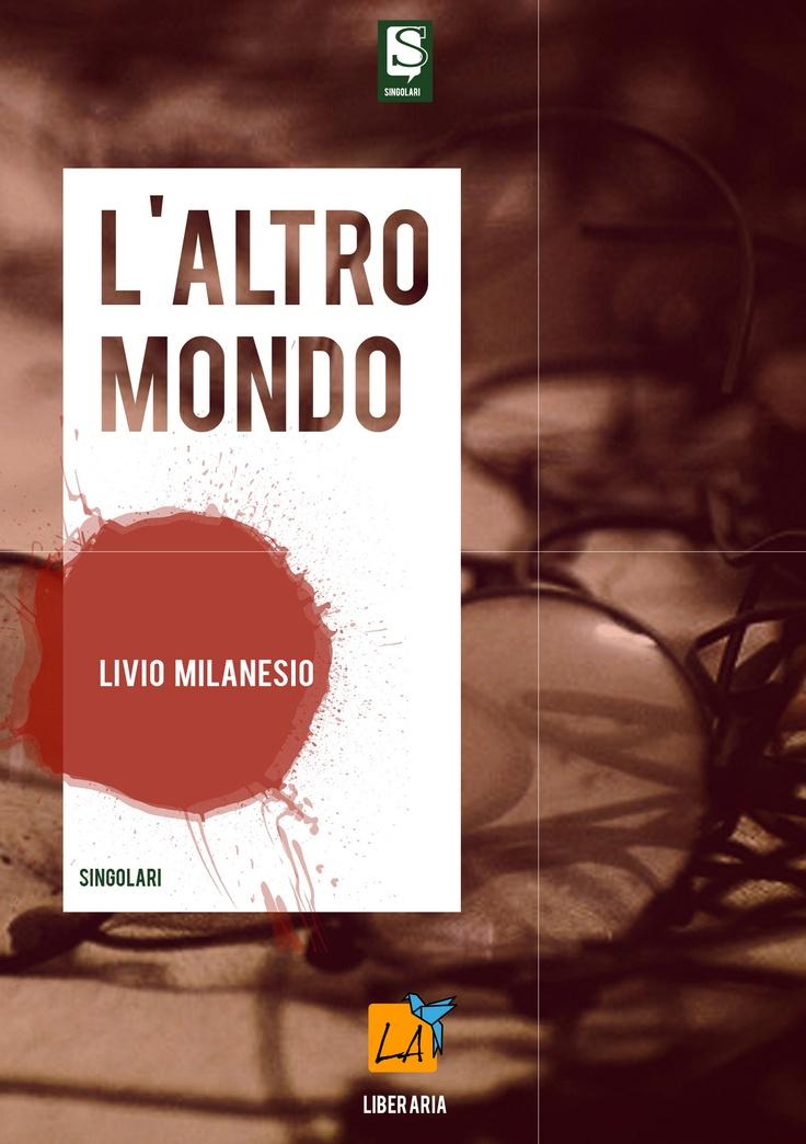 """""""L'altro mondo"""", di Livio Milanesio"""
