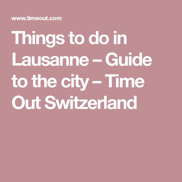 Things to do in Lausanne – Guide to the city – Time Out Switzerland