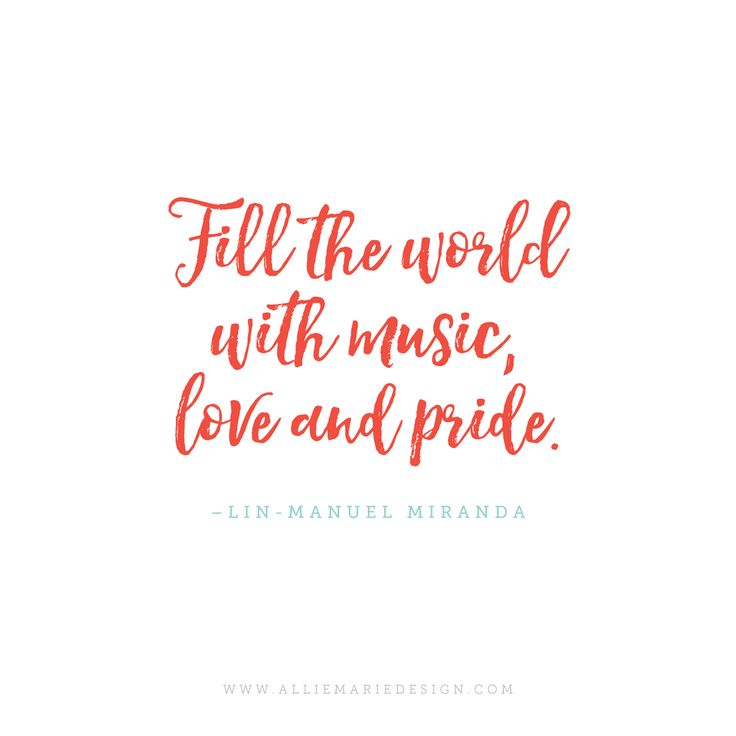 Fill the world with music, love and pride. - Lin Manuel Miranda  //  From his Tony Awards Sonnet Acceptance Speech