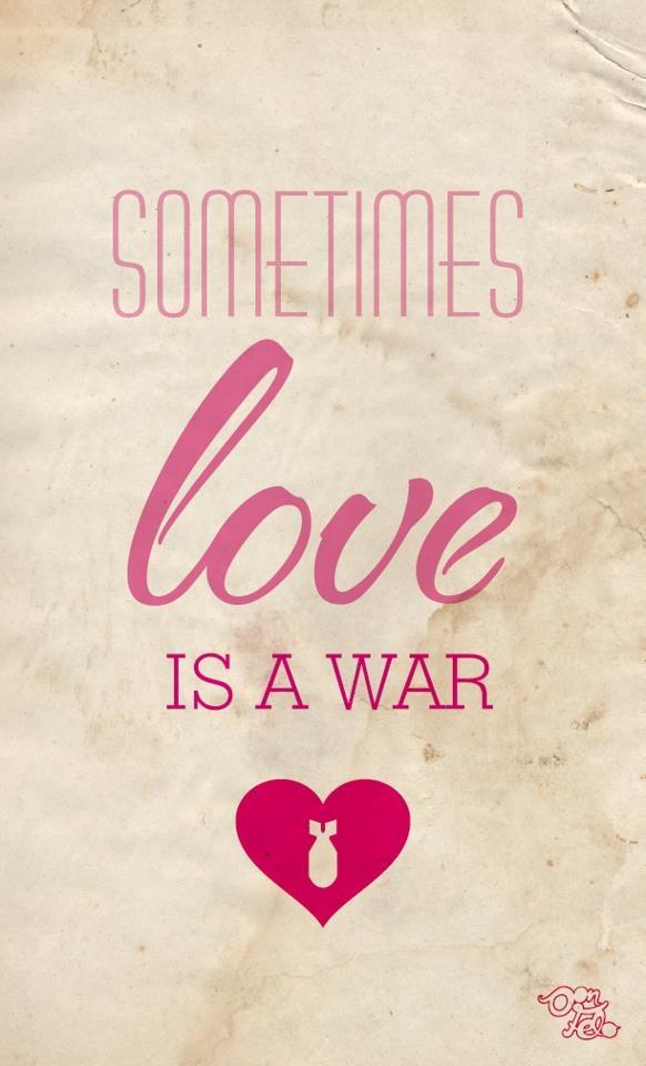 Sometimes love is a war