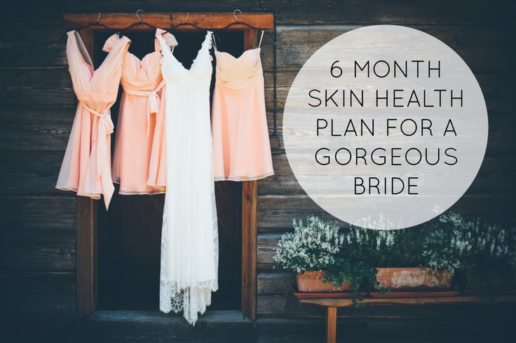 6 MONTH SKIN HEALTH PLAN FOR A GORGEOUS BRIDE. Get glowing skin for your wedding!
