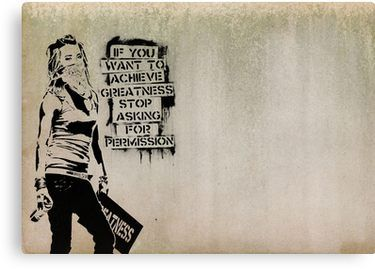 Banksy quote graffiti If You Want to Achieve Greatness stop asking for permission Canvas Print