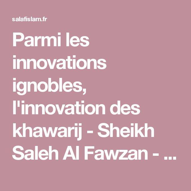 Parmi les innovations ignobles, l'innovation des khawarij - Sheikh Saleh Al Fawzan - SalafIslam.fr
