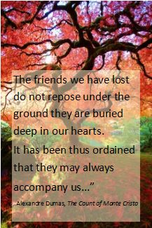 Our loved ones never really leave us, they are always with us.  Hope through grief. Alexandre Dumas quote from Count of Monte Cristo.