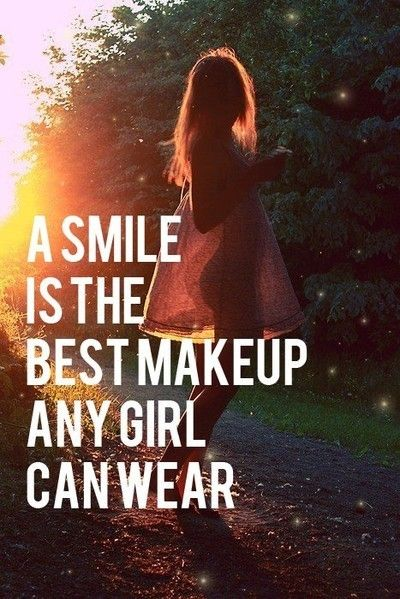 This is so true! Who needs makeup when all you have to do is smile!
