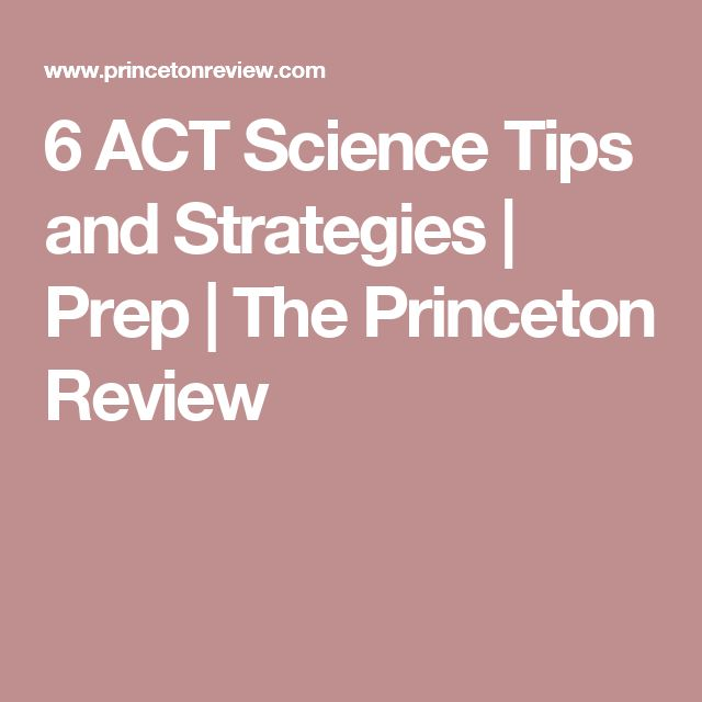 6 ACT Science Tips and Strategies | Prep | The Princeton Review