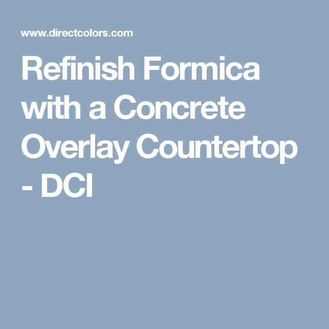 Refinish Formica with a Concrete Overlay Countertop - DCI