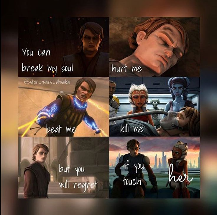 You can break my soul, hurt me, beat me, kill me, but you will regret if you touch her - Anakin Skywalker & Ahsoka Tano