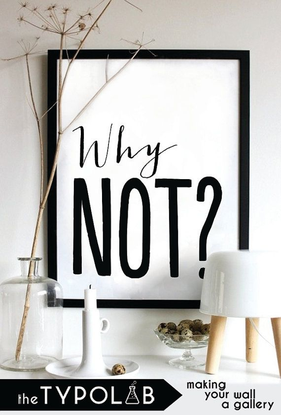 Why Not? / typography print typography poster / motivational quote / inspirational home art /gallery wall poster / black and white, No. 79