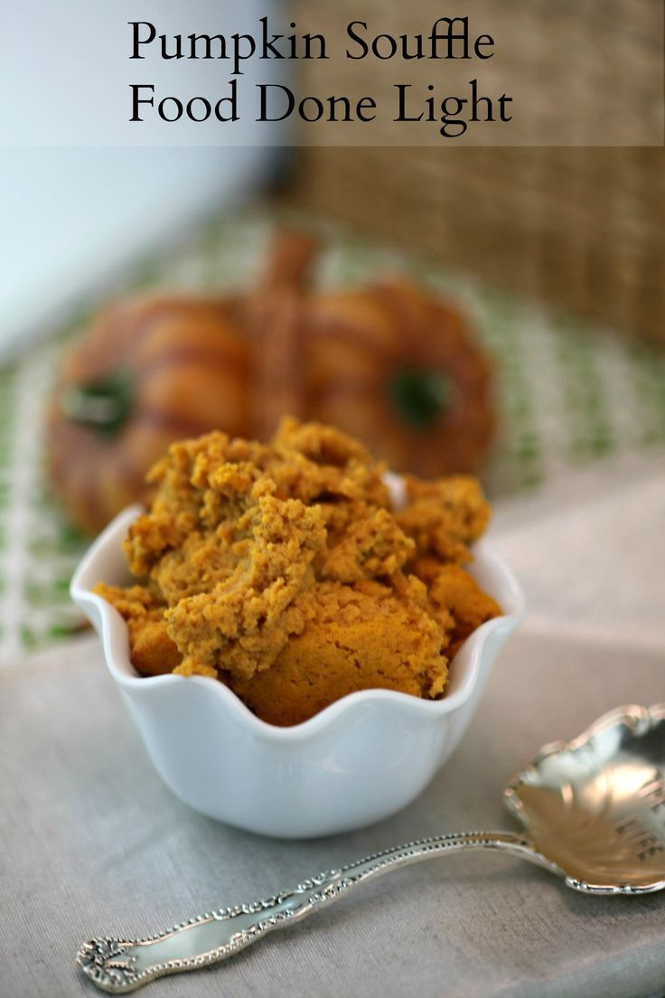Wow your guests with a Pumpkin Souffle for dessert on Thanksgiving.  It is light and fairly healthy and so delicious.  www.fooddonelight.c...